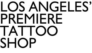 LOS ANGELES' PREMIERE TATTOO SHOP